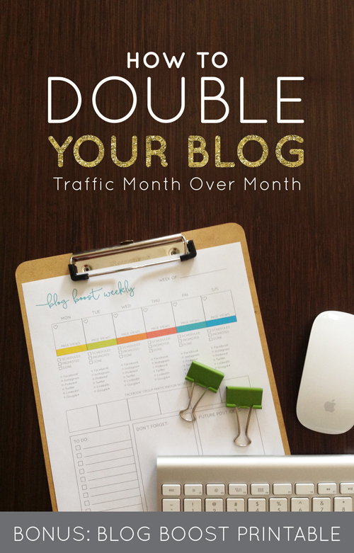 How to Double Your Blog Traffic Month Over Month (BONUS: Blogging Boost Printable)