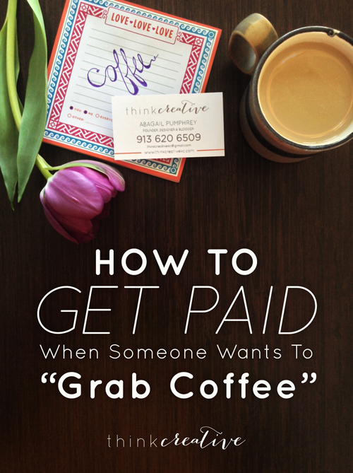 """How to Get Paid When Someone Wants to """"Get Coffee"""""""