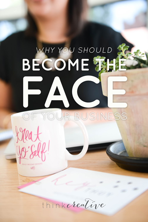 Why You Should Become the Face of Your Business  |  Think Creative