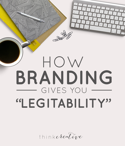 "How Branding Gives You ""Legitability""  