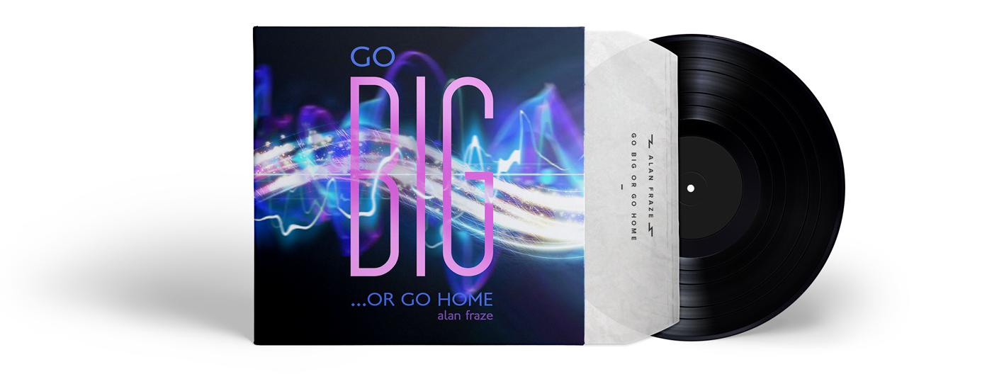 Go Big or Go Home  |  Alan Fraze  |  Think Creative Collective