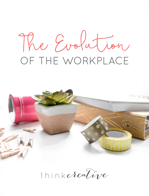 The Evolution of the Workplace  |  Think Creative