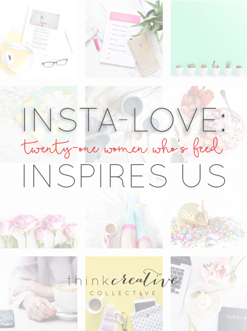 Insta Love: 21 Women Who's Feed Inspires Us  |  Think Creative Collective