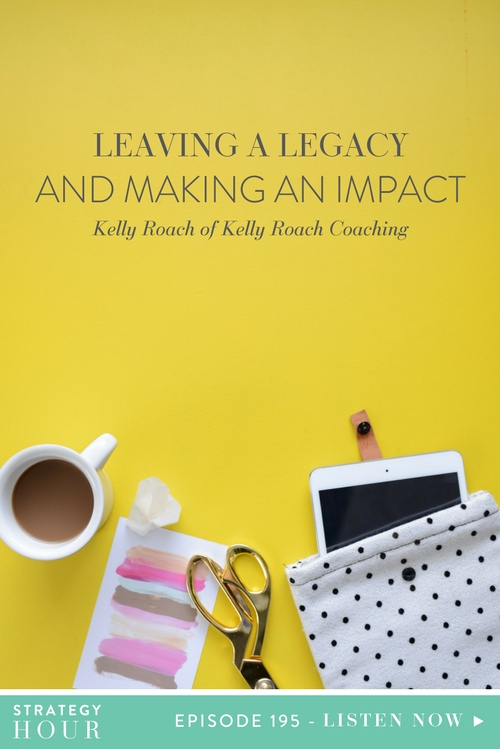 """Today on the podcast we welcome Kelly Roach. Kelly is a national bestselling author, the host of the podcast Unstoppable Success Radio and the CEO of her own coaching company, Kelly Roach Coaching. Kelly has NFL cheerleading experience, Fortune 500 executive status and today is """"bringing it"""" with strategy, mindset, wellness and everything in between that will help you build the legacy you want to leave behind. In this episode, we talk about how to create a legacy, what a legacy looks like for you and the impact tiny everyday decisions have on the future of your business.     The Strategy Hour     Think Creative Collective"""