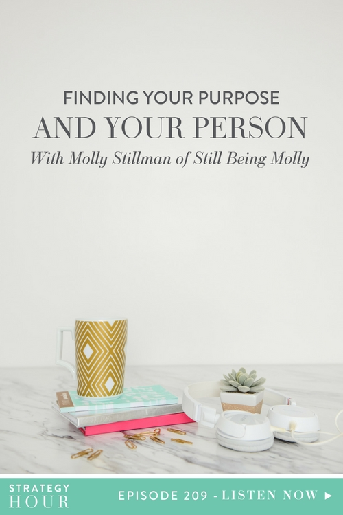 Today on the podcast we have Molly Stillman. Molly is the founder and creator of Still Being Molly, a lifestyle blog that has been around since 2007, and the host of the Business with Purpose podcast. Molly had over 600,000 readers last year and she has become a trusted community for women, especially moms – covering everything from ethical style, clean beauty, real food, parenting, to serving your community and making the world a better place. We all have a purpose in life and one of life's most challenging journey's is discovering exactly what that purpose is.  | The Strategy Hour  |  Think Creative Collective