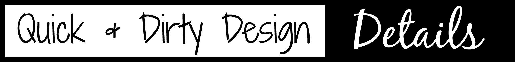Quick & Dirty Design Details