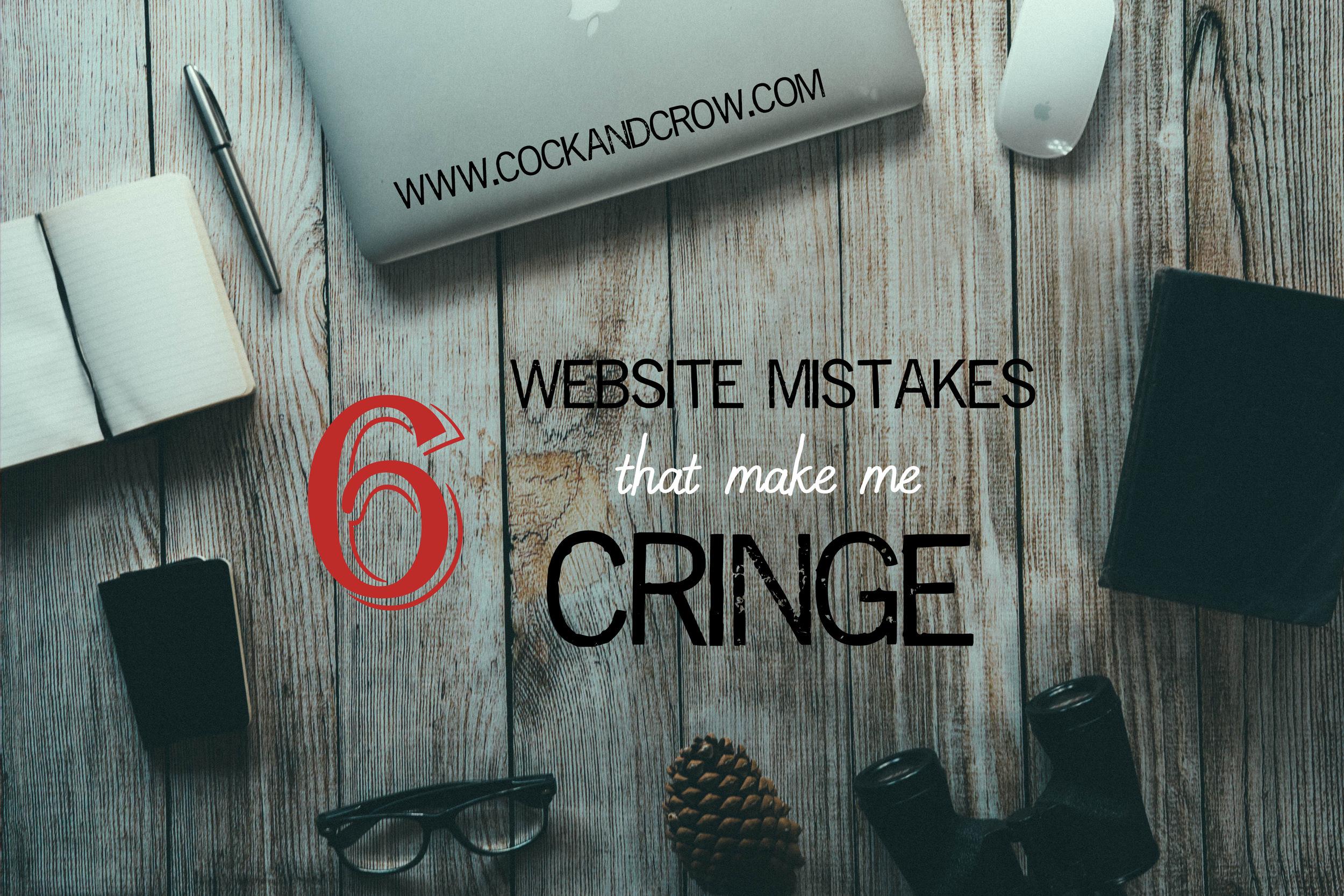6 Website Mistakes that Make me Cringe | CockandCrow.com