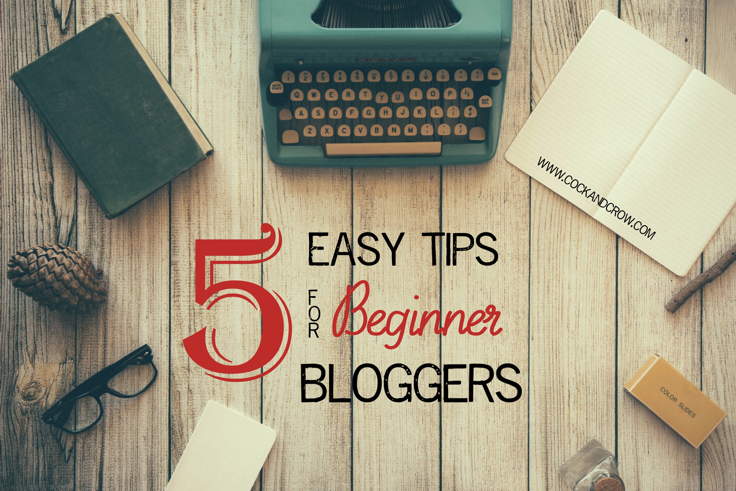 5 Easy Tips for Beginner Bloggers | CockandCrow.com