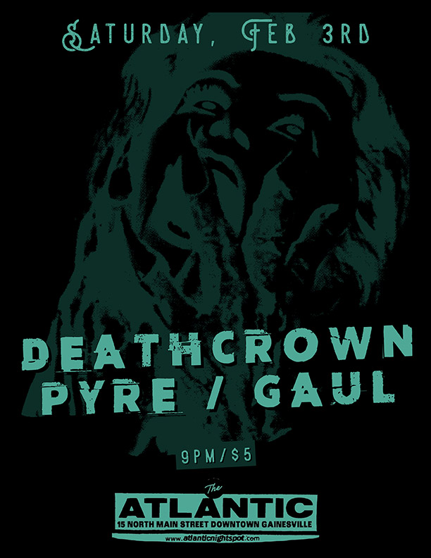 Saturday February 3   Deathcrown   GAUL   Pyre  9pm / $5 Show starts at 10pm, 18+ only