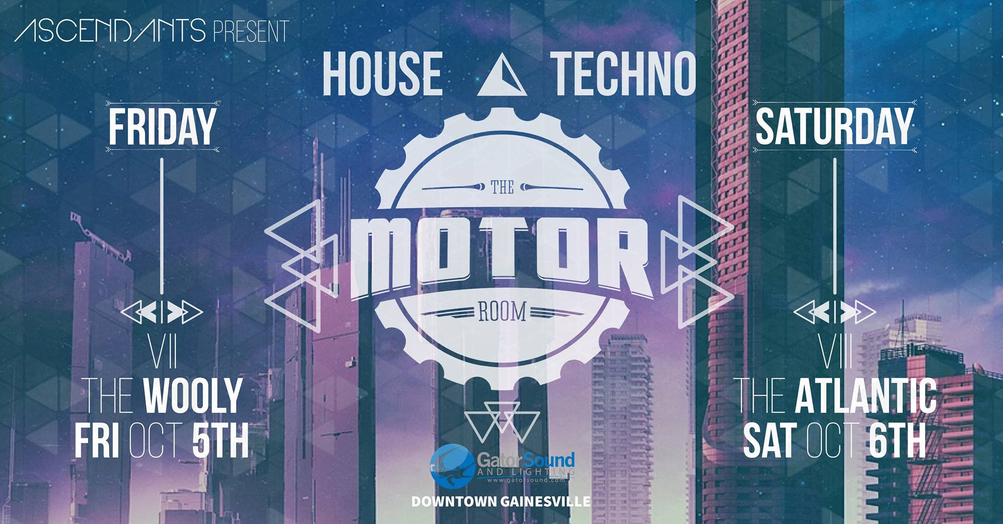 House ✘ Techno All Night ⏤ LSU Weekend  Day 1 ⏤ Motor Room VII ▼  The Wooly  ▼ Friday, October 5th ▼ 10 PM ϟ 21+ $5 ϟ 18+ $8  Day 2 ⏤ Motor Room VIII ▼  The Atlantic  ▼ Saturday, October 6th ▼ 10 PM ϟ 21+ $5 ϟ 18+ $8  Featuring ⏤ Selectors ▲  Ascendants  ▲ Dunstan Wallace ▲ Kelly Kochis ▲ Adobo ▲ Deitz ▲ Sketch  ➳ Presented by  Ascendants  ✘  Gator Sound and Lighting