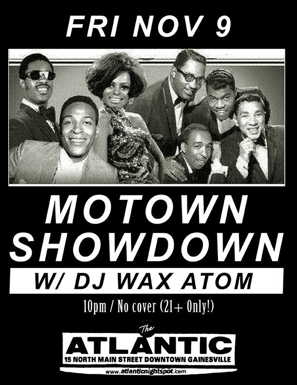 Friday, Nov 9  Motown Showdown w/ DJ Wax Atom Open at 10pm Never a cover, 21+ only!