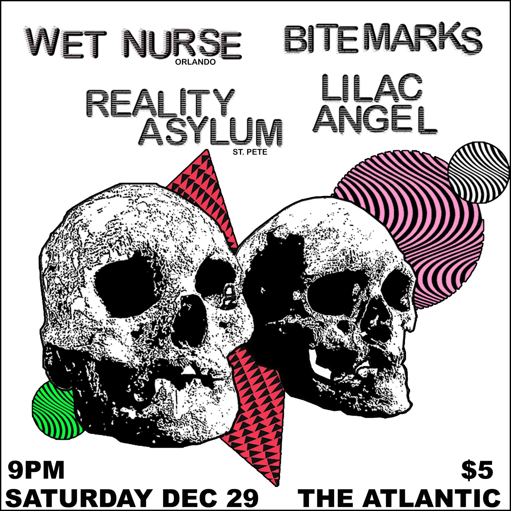 Saturday, December 29th Come out and help us celebrate our last show of the year!   Wet Nurse  (Orlando)  BiteMarks  (GNV)  Lilac Angel Reality Asylum  9pm / $5