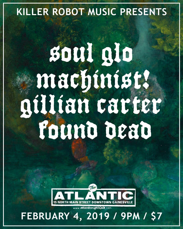 KILLER ROBOT MUSIC PRESENTS:  Soul Glo (Philadelphia, PA) Machinist! (Valdosta, GA) Gillian Carter (Palm Bay, FL) Found Dead  2/4/19 The Atlantic 9PM $7