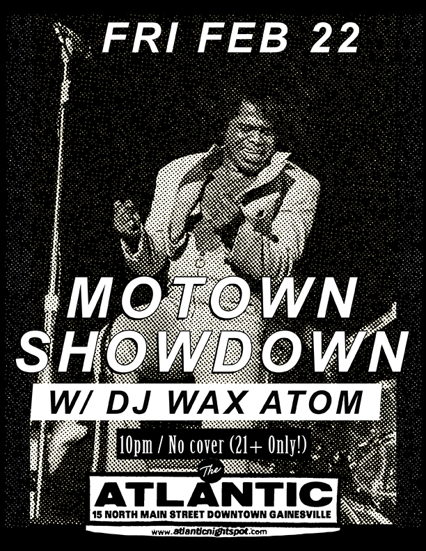 Friday, Feb 22  Motown Showdown  w/ DJ Wax Atom  is back at your favorite neighborhood nightspot!  10 - close, no cover all night! (21+ only)
