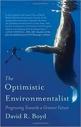 The Optimistic Environmentalist : Progressing Towards a Greener Future by David R. Boyd