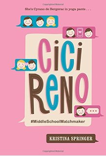 "CICI RENO  MiddleSchoolMatchmaker  From the ""Yoga Girls"" series   by Kristina Springer   Ages: 11-14  Published by: Sterling Publishing"