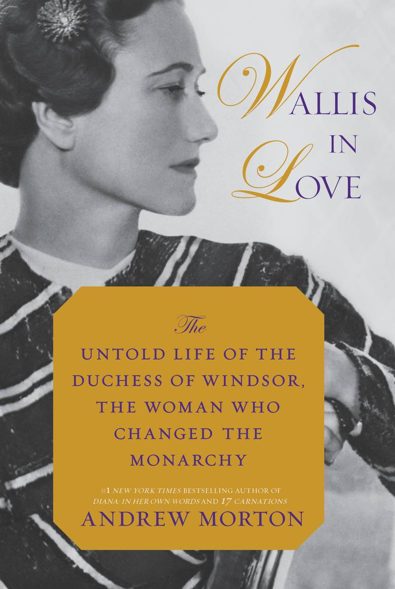 Wallis in Love: The Untold Life of the Duchess of Windsor the Woman Who Changed the Monarchy By Morton, Andrew  9781455566976 | $36.50. Hardcoer | Pub Date: 2/13/2018 | Grand Central Publishing / Hachette Book Group