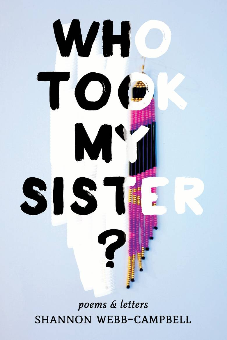 Who Took My Sister? By Webb-Campbell, Shannon  9781771663984 | $18.00 Paperback | Pub Date: 3/20/2018 | BookThug / LitDistCo Distribution