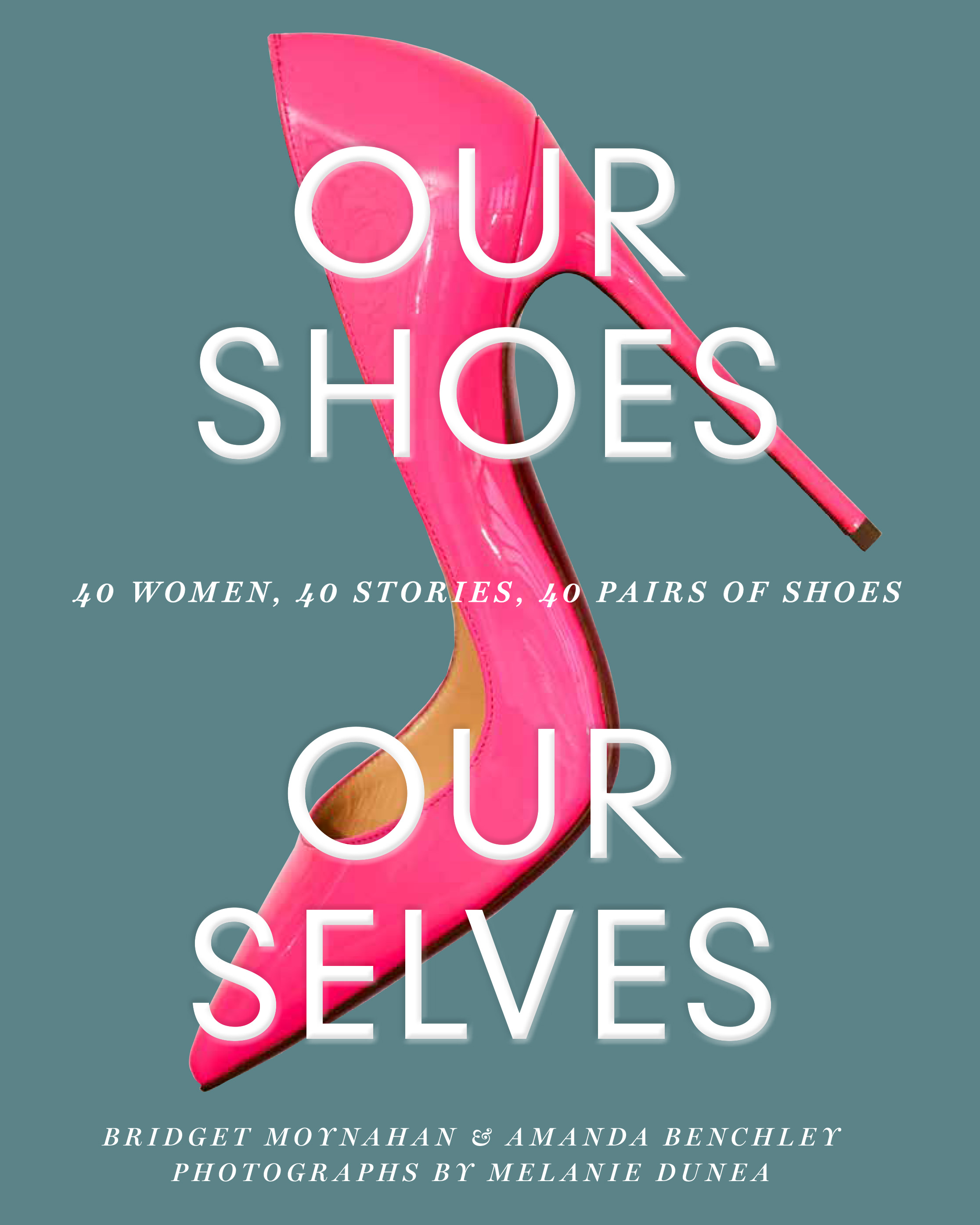 bc74ff9372056 NEW RELEASE: Our Shoes, Our Selves: 40 Women, 40 Stories, 40 Pairs of Shoes  by Bridget Moynahan and Amanda Benchley
