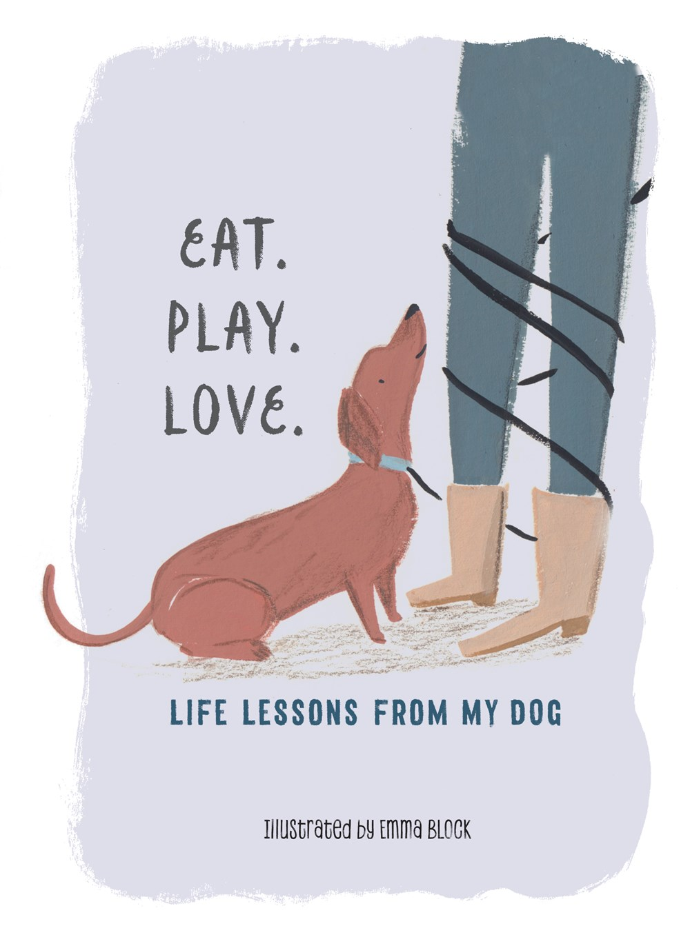 """Eat. Play. Love.Life Lessons From My Dog - Whoever coined the phrase """"a dog's life"""" should've tried the lifestyle first! What's not to love when every meal is a feast, every errand is an adventure, and every day, you wake up to see your very favorite person?Let artist Emma Block's adorable pooches win you over with 100 heartwarming life lessons, like:- You are never too old to play.- Don't be afraid to get messy.- Overcome fear with loveRead more here!"""