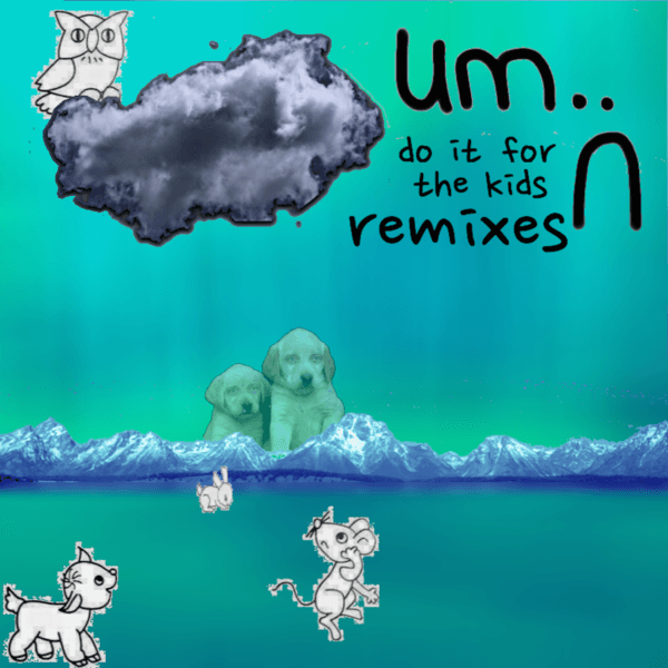 um.. - do it for the kids remixes.png