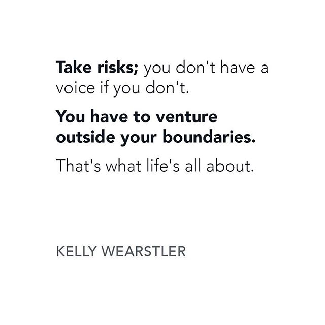 Quotes to live by. Take risks. Apply your voice. Venture outside your boundaries.  #kellywearstler #realestatedesign #realtorsofinstagram
