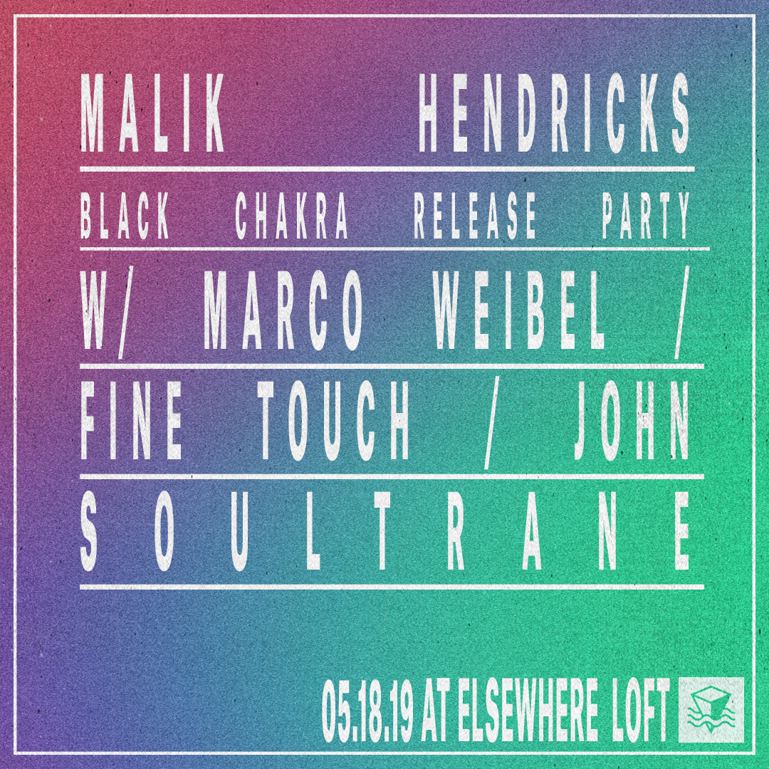 "** ELSEWHERE LOFT**  Malik Hendricks - Black Chakra EP Release Party! 12"" will be available for sale!   https://soundcloud.com/moneycatrecs/malik-hendricks-black-chakra-ep-preview   └ Malik Hendricks └└  MARCOWEIBEL   └└ Fine Touch └└ John Soultrane  FREE W/ RSVP ➫  http://bit.ly/2Y6vIhF  21+   -- sign up for the listserv to keep up with our antics + show announcements:  sign up:  http://bit.ly/2vGB0BS  subscribe to the cal:  http://bit.ly/elsewhereevents"