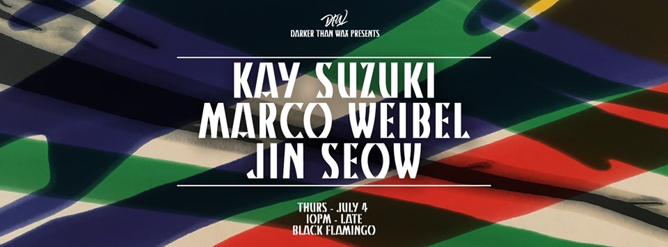 Darker Than Wax  July 4th banger    Kay Suzuki  (LDN)   MARCOWEIBEL    Jin Seow