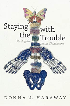 Staying with the Trouble: Making Kin in the Chthulucene (Experimental Futures)    by Donna J. Haraway