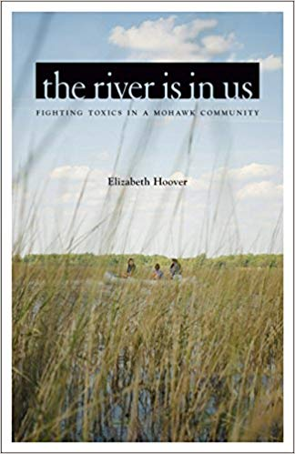 The River Is in Us: Fighting Toxics in a Mohawk Community    by Elizabeth Hoover