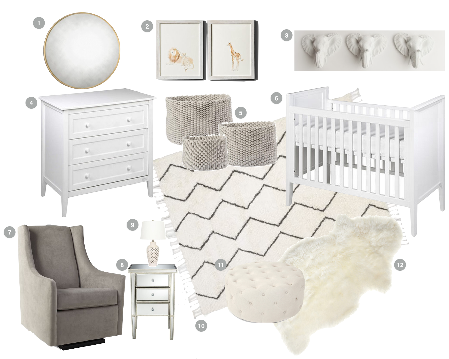 1. Wall mirror to open up and add interest to space. 2. Animal prints for subtle animal theme. 3. Faux elephant heads to decorate walls. 4. Simple white dresser that also serves as changing table. 5. Simple, versatile toy storage. 6. Simple white crib. 7. Clean, classic grey glider. 8. Mirrored nightstand to hold nursing essentials. 9. White lattice table lamp for those middle of the night meals. 10. Neutral, soft Moroccan-inspired rug. 11. Neutral tufted ottoman to serve as extra seating. 12. Large, plush sheepskin rug.