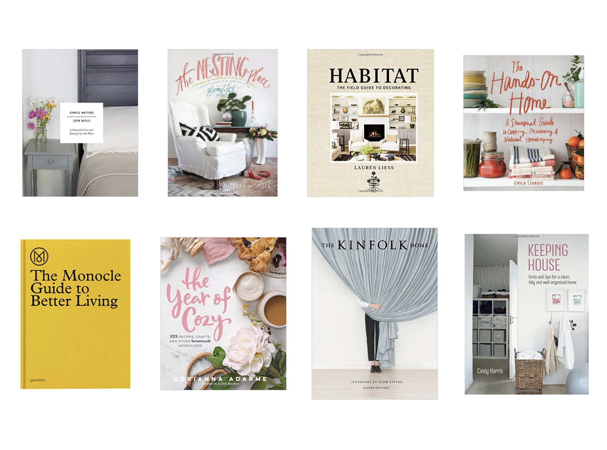 Simple Matters ,  The Nesting Place ,  Habitat ,  The Hands-On Home ,  The Monocle Guide to Better Living ,  The Year of Cozy ,  The Kinfolk Home ,  Keeping House