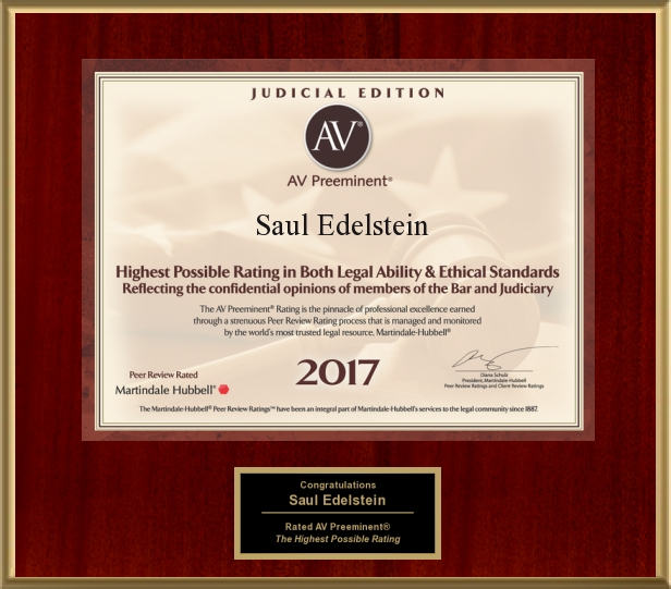 Saul Edelstein - lives up to his legacy with awards such as the AV Preeminent, the highest possible rating an attorney can be awarded. To hear Saul describe some of the highlights of his career, click on the War Stories link directly below.