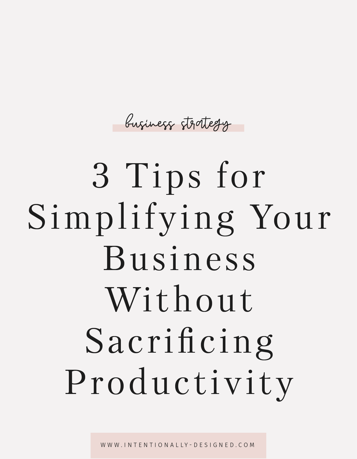 3 Tips for Simplifying Your Business Without Sacrificing Productivity