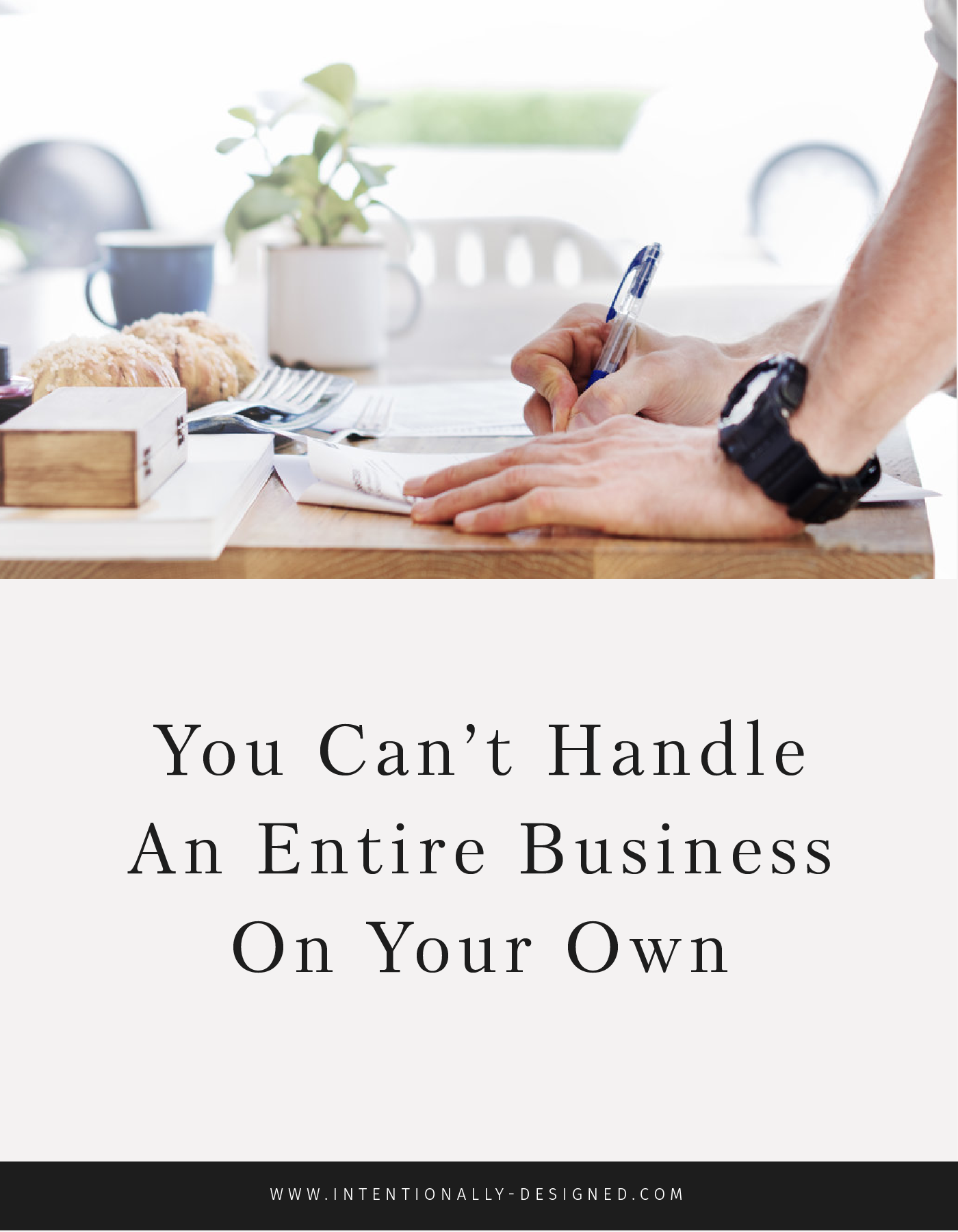 You Can't Handle An Entire Business On Your Own!