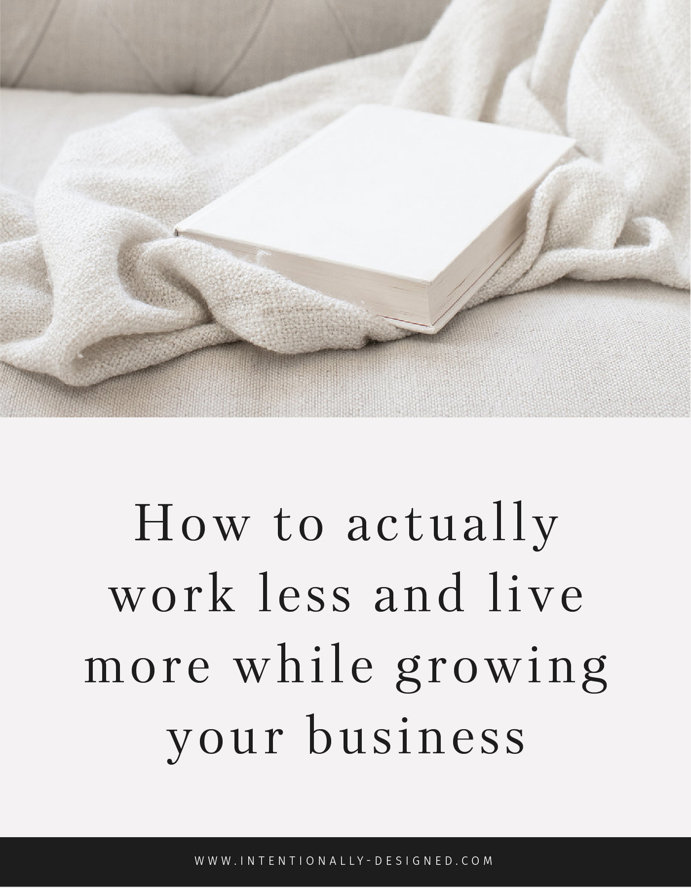 How to actually work less and live more while growing your business