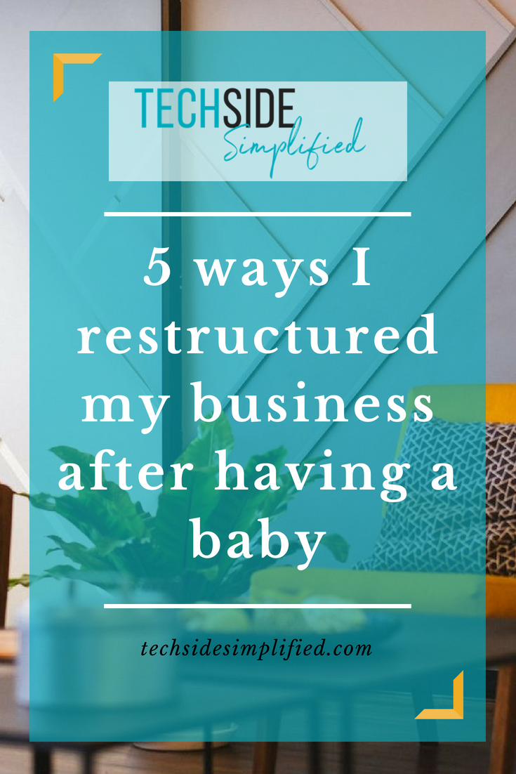 5 ways I restructured my business after having a baby.png