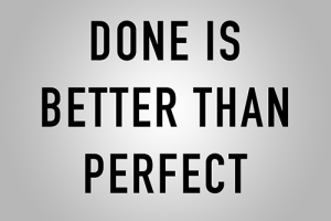 Done is Better Than Perfect from  www.gi  rlswithideas.com