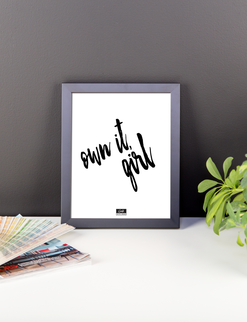 Get this free 'Own it, girl' print from Girls With Ideas.