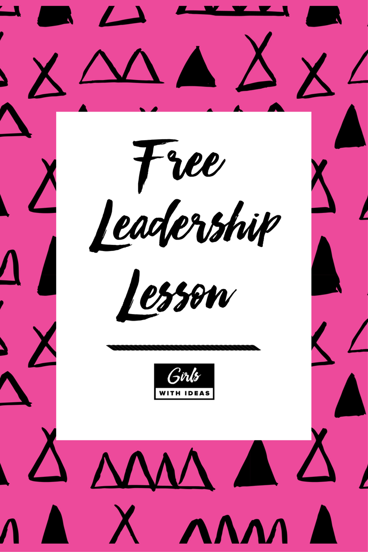 Get a free lesson on leadership from the Girls With Ideas curriculum.