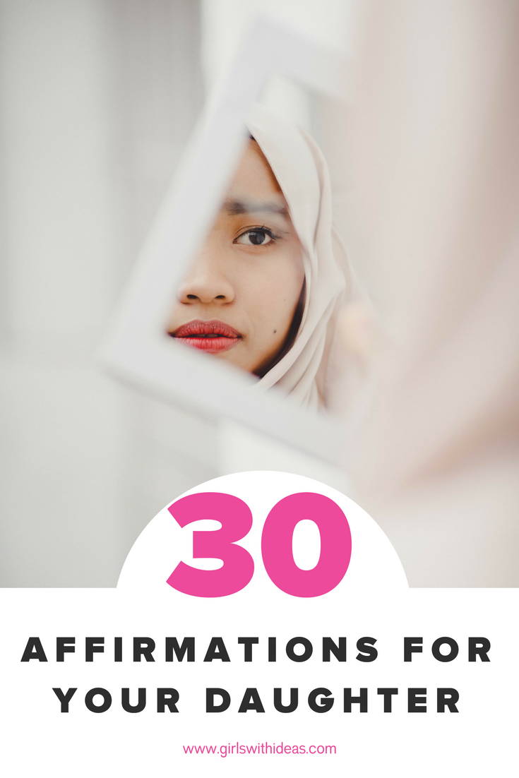 30 Affirmations for your Daughter from   www  .  gi    rlswithideas  .  com