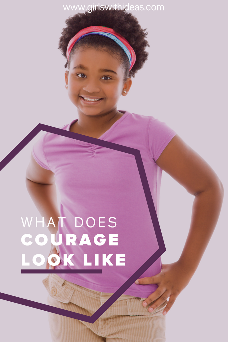 What Does Courage Look Like from   www  .  girls    withideas  .  com