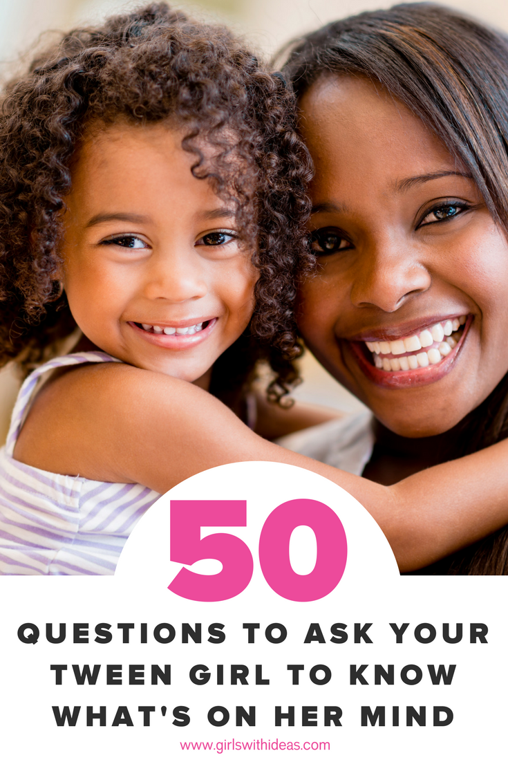 50 Questions to Ask Your Tween Girl to Know What's on Her Mind from   www  .  gir    lswithideas  .  com