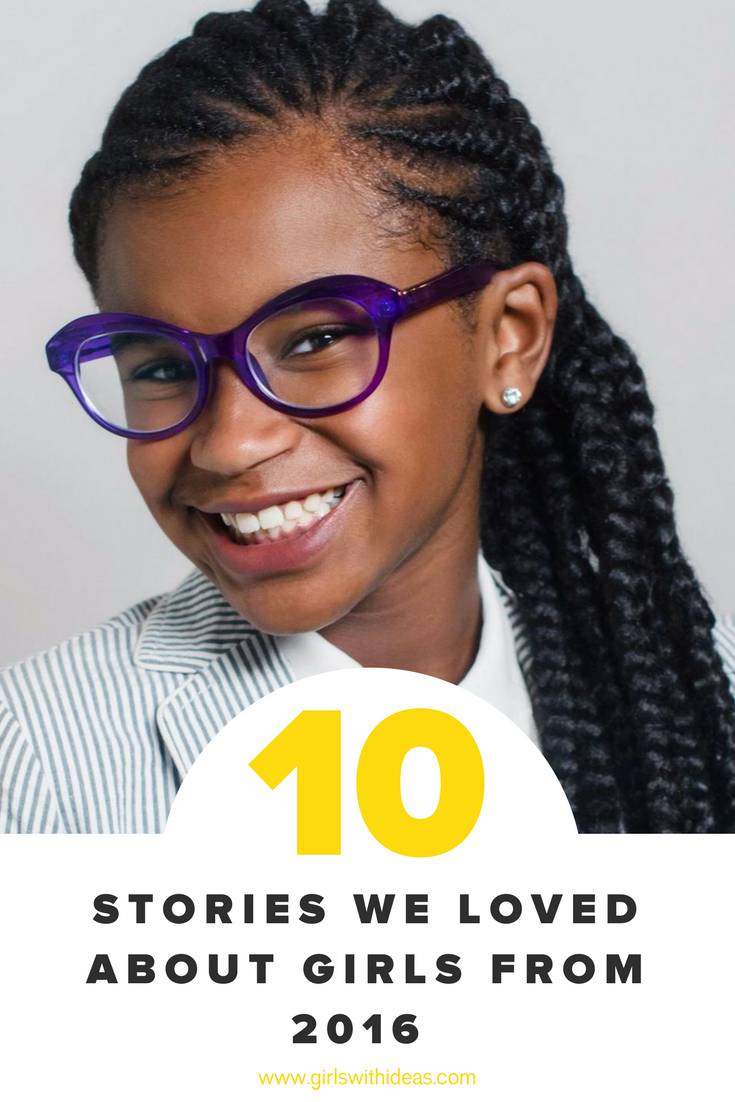 10 Stories We Loved About Girls from 2016 from   www  .  gi    rlswithideas  .  com