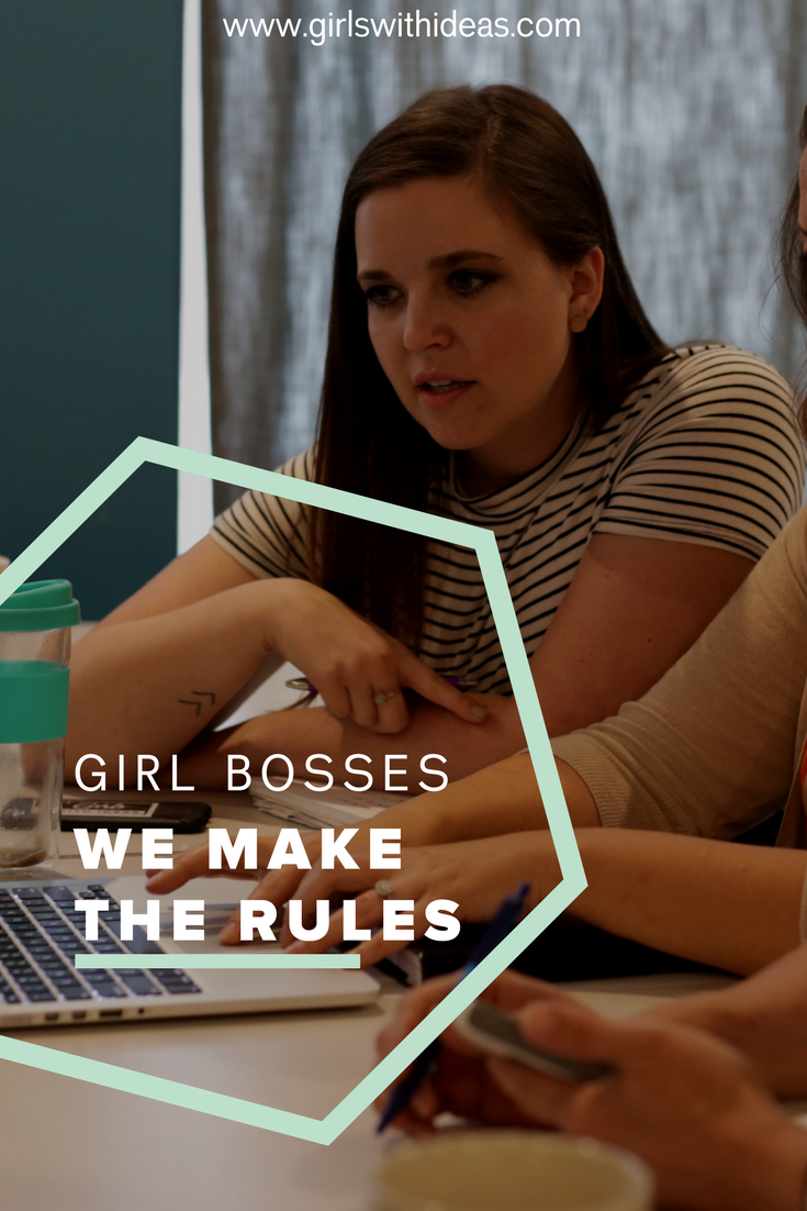 Girl Bosses: We Make The Rules from   www  .  girsl    withideas  .  com
