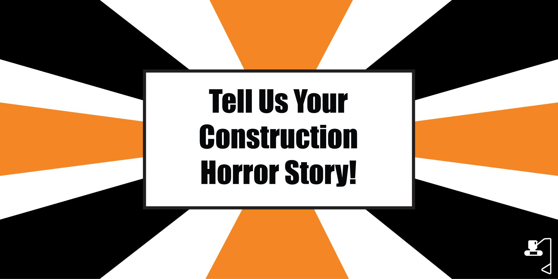 construction horror stories