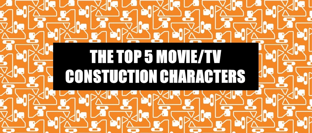 Top 5 Construction Workers in TV and Movies.jpg