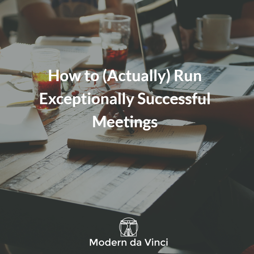 Further Reading: How to (Actually) Run Exceptionally Successful Meetings >