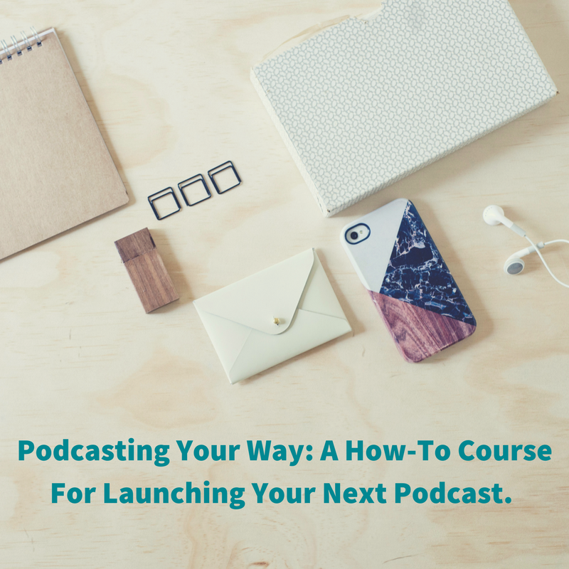 COMING IN MAY 2018 - Podcasting Your Way-A How-To Course For Launching Your Next Podcast. This course is jam packed with video tutorials, checklists and resources, all to help you launch your very next podcast. And.png
