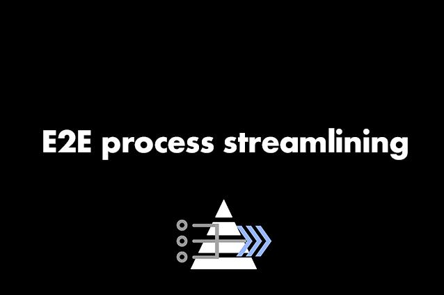 e2e process streamlining.png